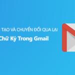 Hướng dẫn tạo và chuyển đổi qua lại nhiều chữ ký trong Gmail